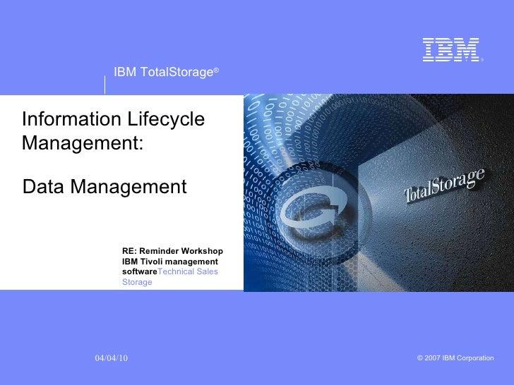 Data Management Information Lifecycle Management: RE: Reminder Workshop IBM Tivoli management software Technical Sales Sto...