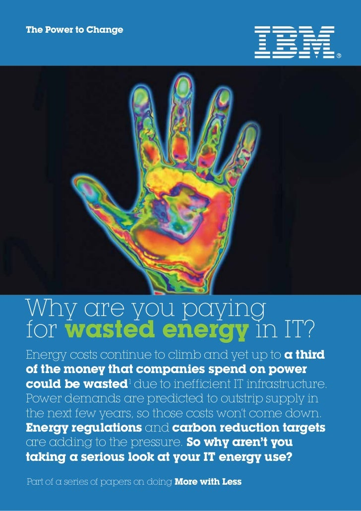 The Power to ChangeWhy are you payingfor wasted energy in IT?Energy costs continue to climb and yet up to a thirdof the mo...