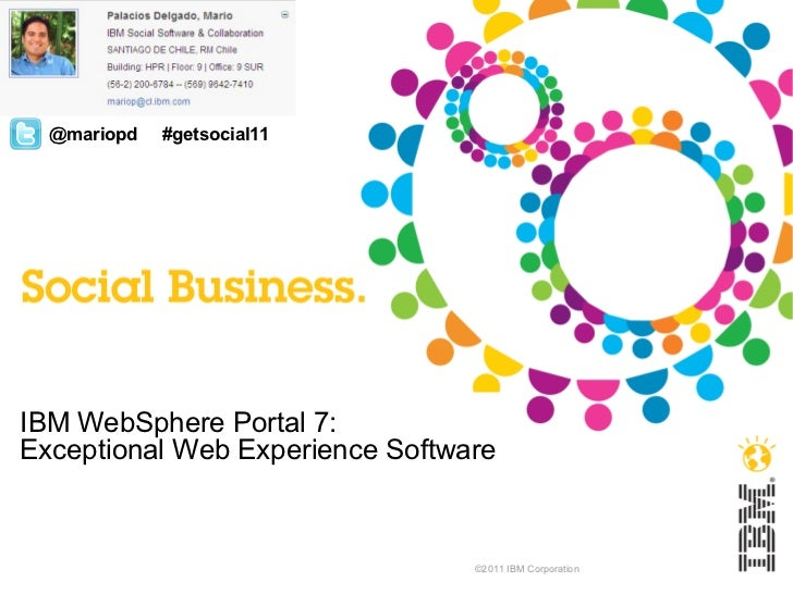 IBM WebSphere Portal 7: Exceptional Web Experience Software ©2011 IBM Corporation @mariopd #getsocial11