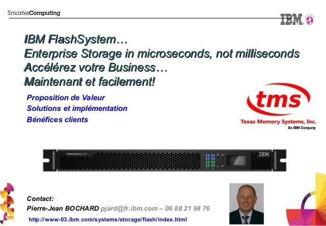 IBM FlashSystem…IBM FlashSystem…Enterprise Storage in microseconds, not millisecondsEnterprise Storage in microseconds, no...