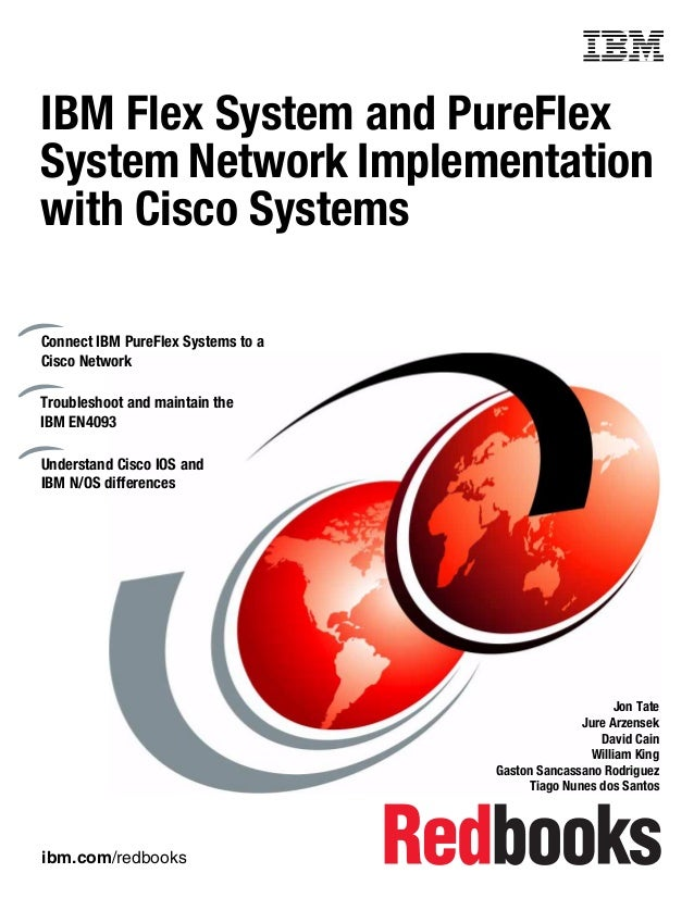 ibm.com/redbooks Front cover IBM Flex System and PureFlex System Network Implementation with Cisco Systems Jon Tate Jure A...
