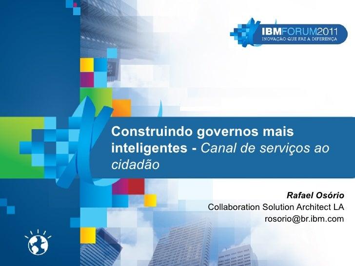 Construindo governos maisinteligentes - Canal de serviços aocidadão                                   Rafael Osório       ...