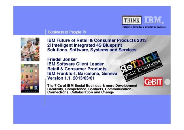 Retailing for today´s Smarter ConsumersBusiness is People ☺IBM Future of Retail & Consumer Products 20132I Intelligent Int...