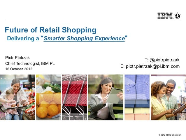 """Future of Retail ShoppingDelivering a """"Smarter Shopping Experience""""Piotr Pietrzak                                         ..."""