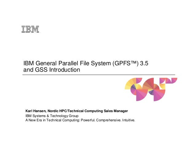 IBM General Parallel File System (GPFS™) 3.5 and GSS Introduction  Karl Hansen, Nordic HPC/Technical Computing Sales Manag...