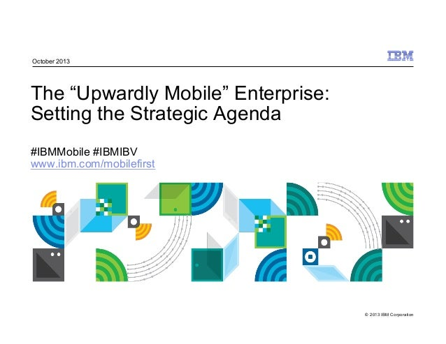 "Ibm Institute for Business Value: Mobile Enterprise Study ""The 'Upwardly Mobile' Enterprise"""