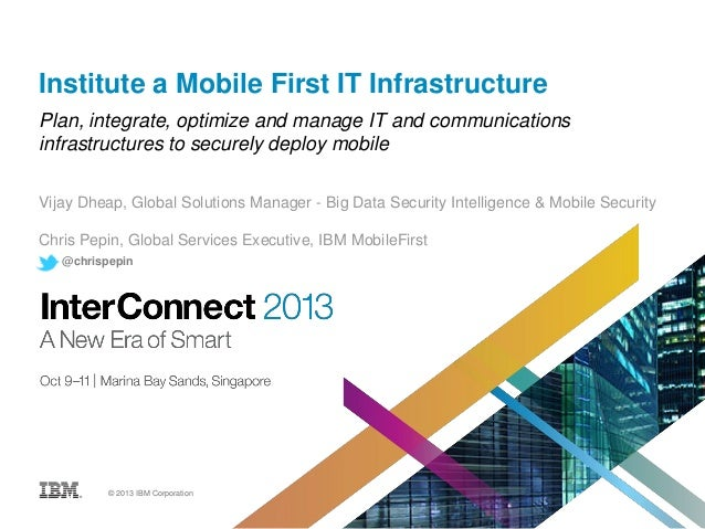 Institute a Mobile First IT Infrastructure Plan, integrate, optimize and manage IT and communications infrastructures to s...