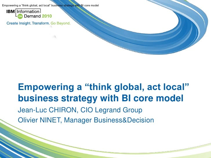"""Empowering a """"think global, act local"""" business strategy with BI core model                 Empowering a """"think global, ac..."""