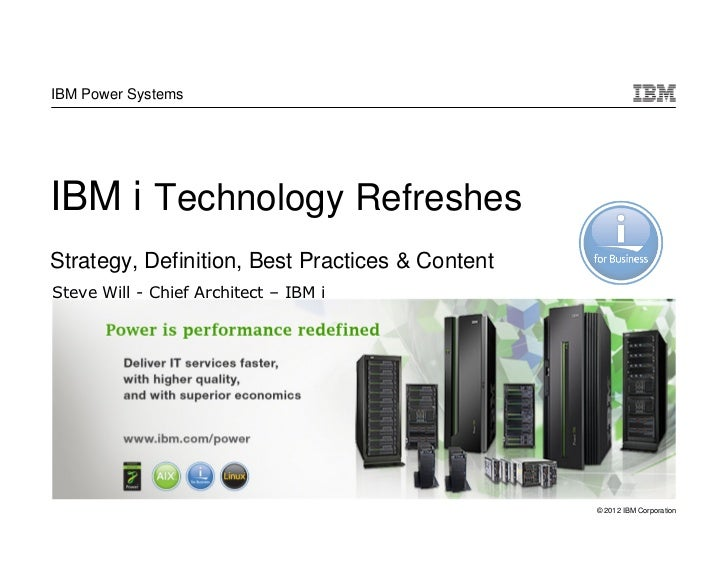 IBM Power SystemsIBM i Technology RefreshesStrategy, Definition, Best Practices & ContentSteve Will - Chief Architect – IB...