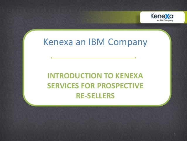 Kenexa an IBM CompanyINTRODUCTION TO KENEXASERVICES FOR PROSPECTIVE       RE-SELLERS                           1