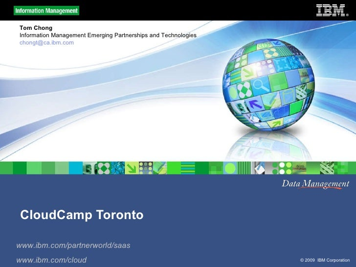 CloudCamp Toronto Tom Chong Information Management Emerging Partnerships and Technologies [email_address] www.ibm.com/part...