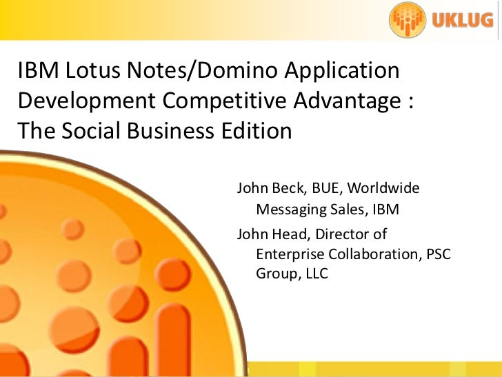 IBM Lotus Notes/Domino ApplicationDevelopment Competitive Advantage :The Social Business Edition                   John Be...