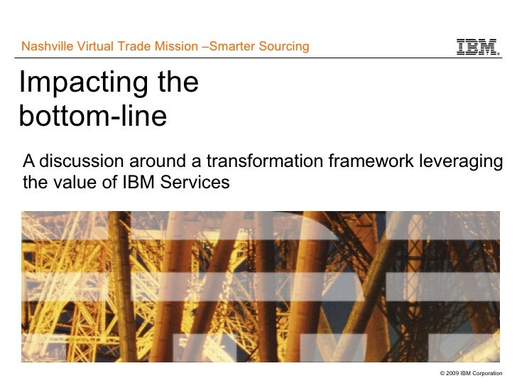 Impacting the bottom-line A discussion around a transformation framework leveraging the value of IBM Services