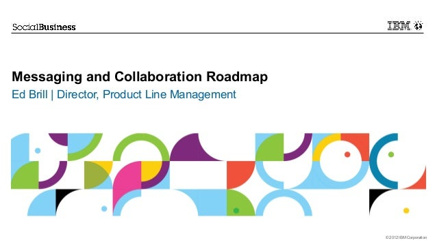 Messaging and Collaboration RoadmapEd Brill | Director, Product Line Management                                           ...