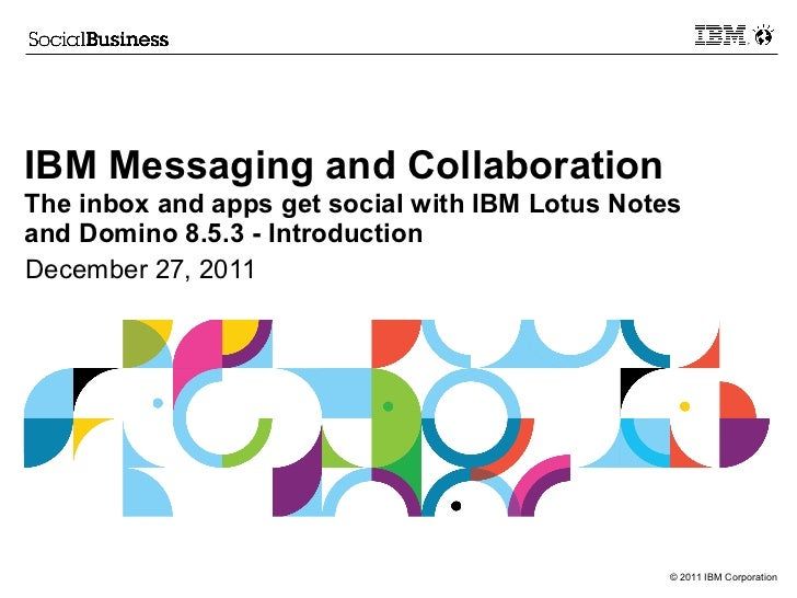 IBM Messaging and CollaborationThe inbox and apps get social with IBM Lotus Notesand Domino 8.5.3 - IntroductionDecember 2...