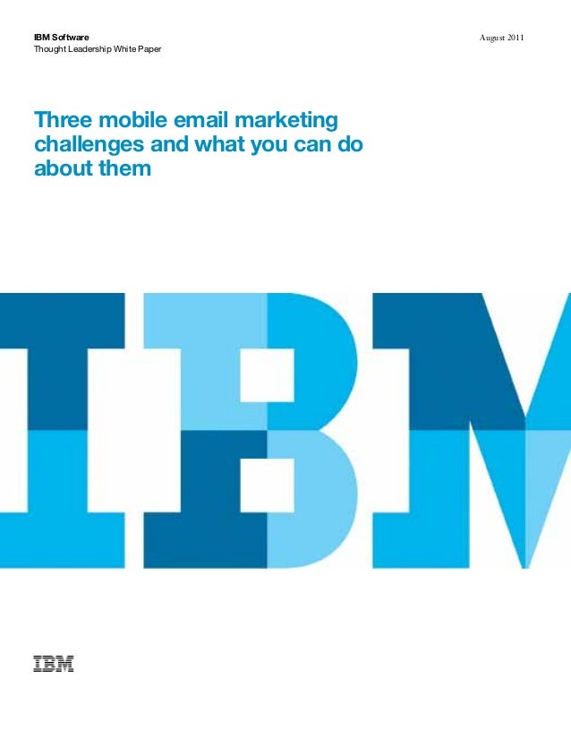 Thought Leadership White Paper IBM Software August 2011 Three mobile email marketing challenges and what you can do about ...