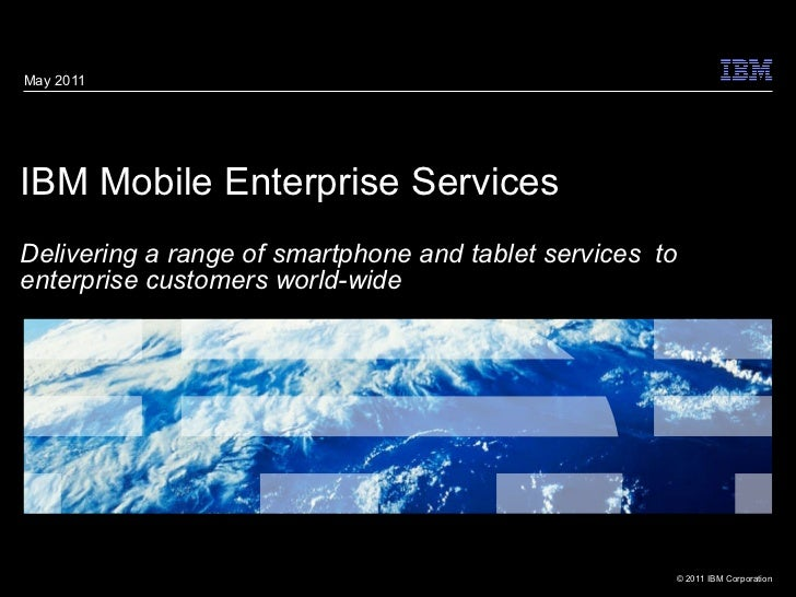 IBM Mobile Enterprise Services Delivering a range of smartphone and tablet services  to enterprise customers world-wide  M...
