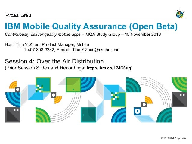 IBM Mobile Quality Assurance (Open Beta) Continuously deliver quality mobile apps – MQA Study Group – 15 November 2013 Hos...