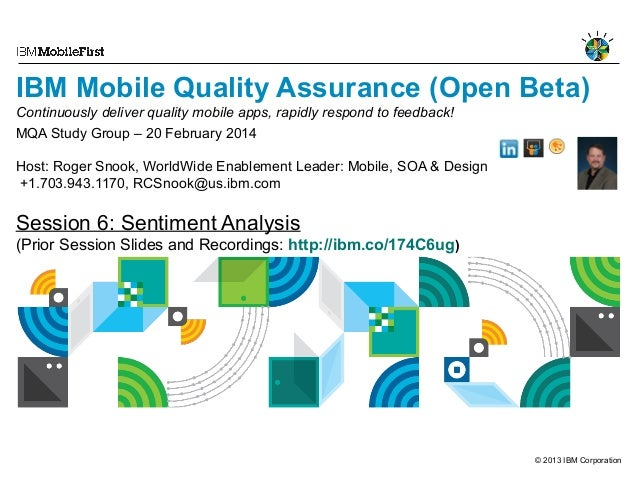 IBM Mobile Quality Assurance (Open Beta) Continuously deliver quality mobile apps, rapidly respond to feedback! MQA Study ...