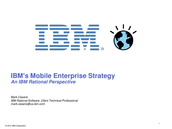 IBMs Mobile Enterprise Strategy     An IBM Rational Perspective     Mark Cesario     IBM Rational Software, Client Technic...