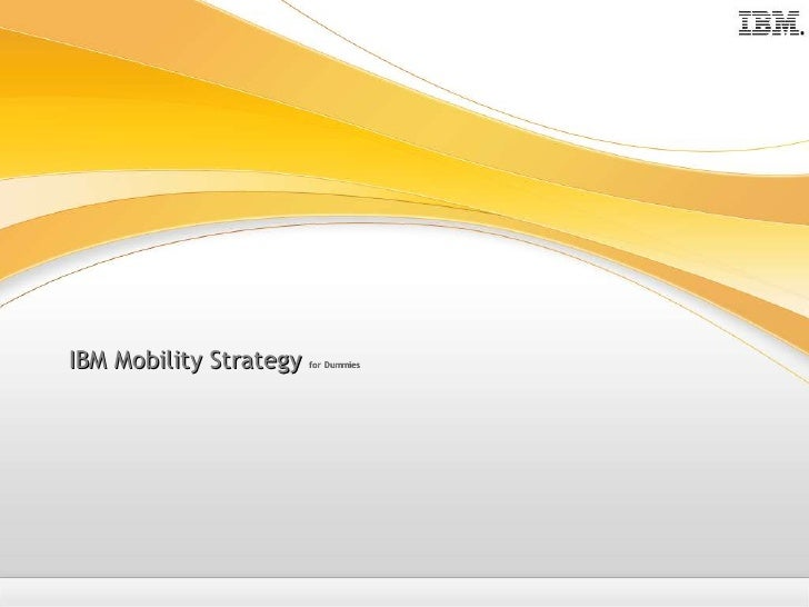 IBM Mobility Strategy   for Dummies