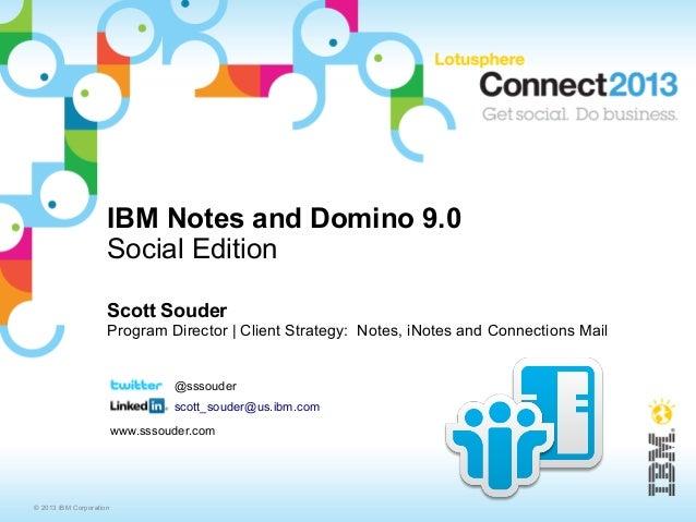 IBM Notes and Domino 9.0                     Social Edition                     Scott Souder                     Program D...