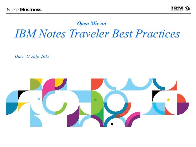 Open Mic on IBM Notes Traveler Best Practices Date: 11 July, 2013