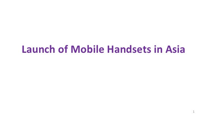 Launch of Mobile Handsets in Asia                                    1