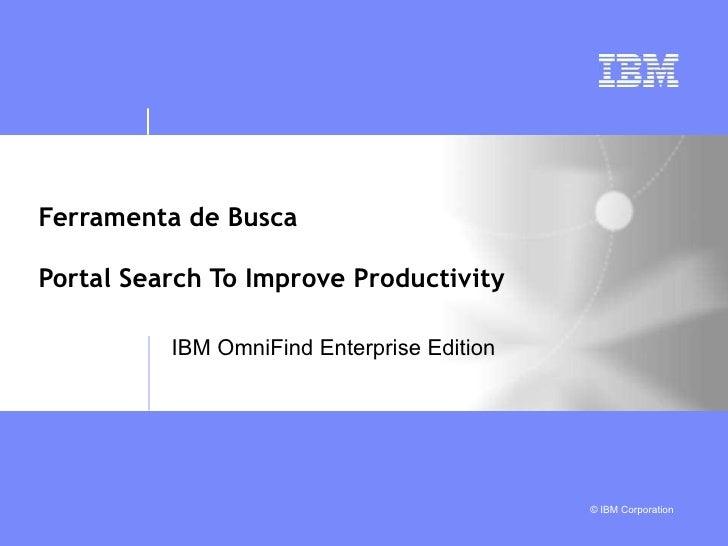 Ferramenta de Busca Portal Search To Improve Productivity IBM OmniFind Enterprise Edition
