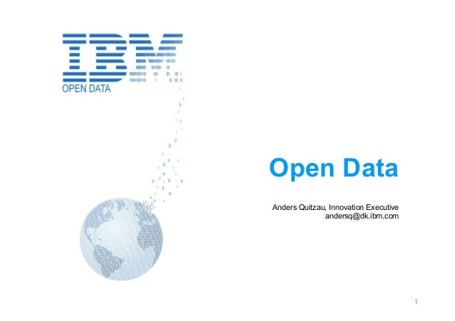 Open DataAnders Quitzau, Innovation Executive              andersq@dk.ibm.com                                       1
