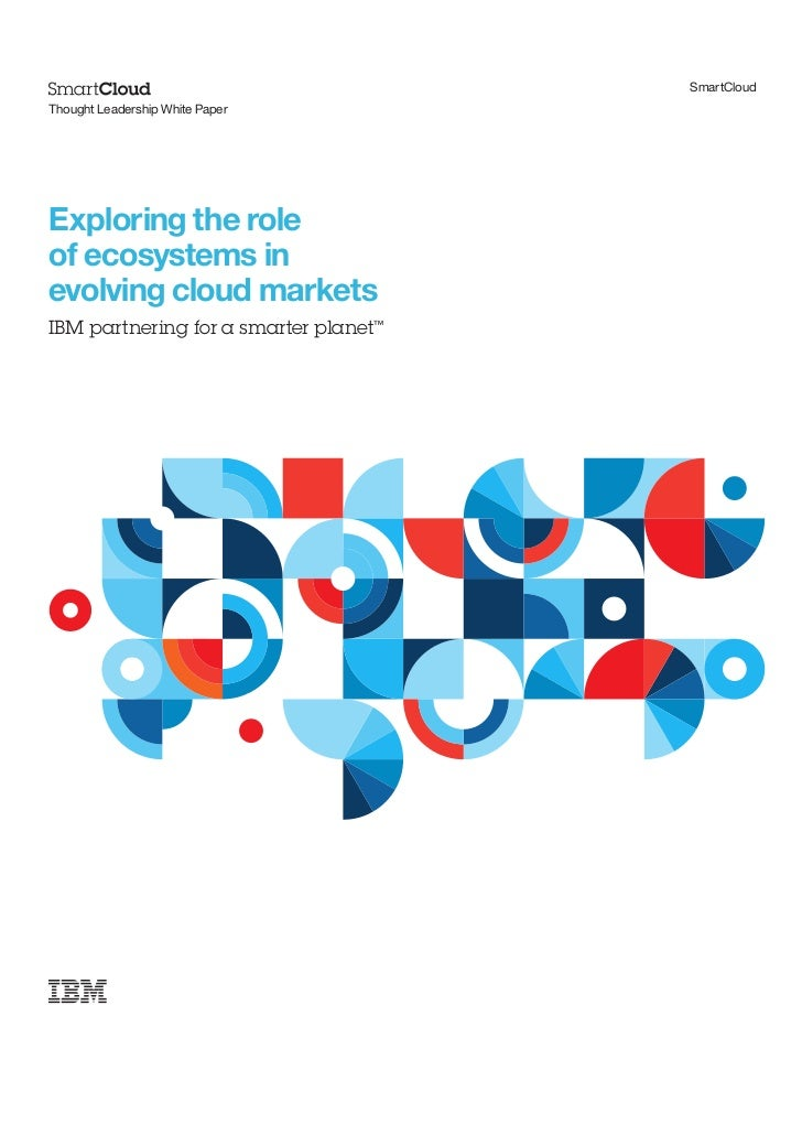 SmartCloudThought Leadership White PaperExploring the roleof ecosystems inevolving cloud marketsIBM partnering for a smart...