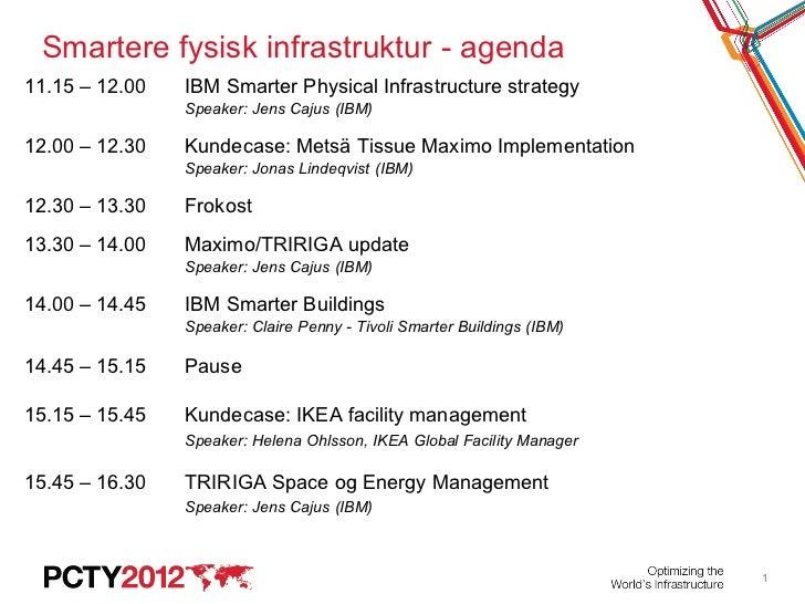 Smartere fysisk infrastruktur - agenda11.15 – 12.00   IBM Smarter Physical Infrastructure strategy                Speaker:...