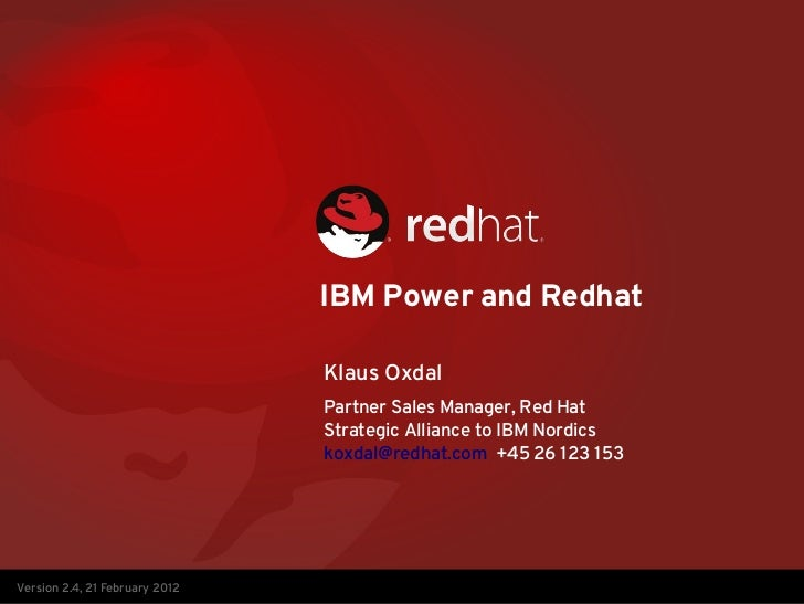 IBM Power and Redhat                                Klaus Oxdal                                Partner Sales Manager, Red ...
