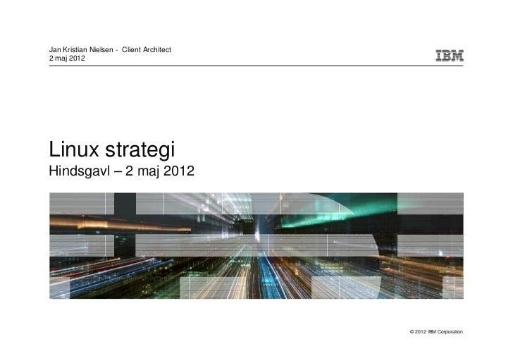 Jan Kristian Nielsen - Client Architect2 maj 2012Linux strategiHindsgavl – 2 maj 2012                                     ...