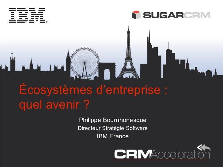 Écosystèmes d'entreprise :quel avenir ?          Philippe Bournhonesque          Directeur Stratégie Software             ...