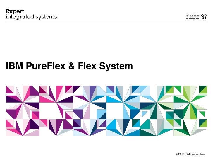 IBM PureFlex & Flex System                             © 2012 IBM Corporation