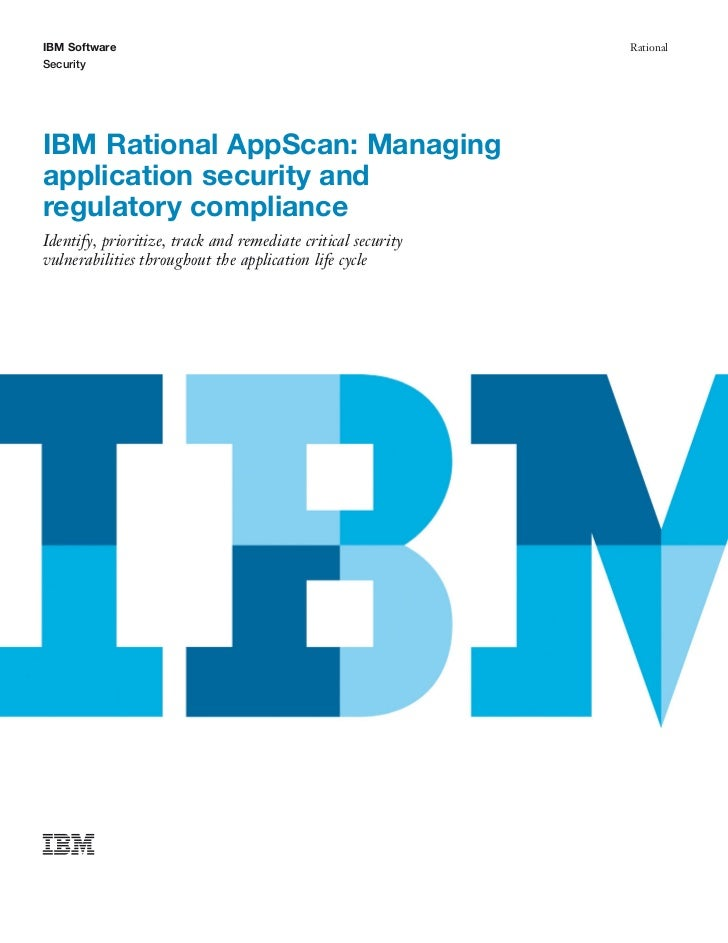 Ibm rational app scan managing application security and regulatory  compliance