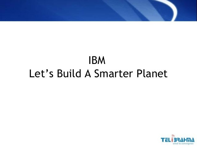 """ibm lets build a smarter planet Ibm builds a smarter planet  """"let's seize this opportunity to create more and  better jobs, cultivate valuable skills, and not simply repair but prepare our  economy."""