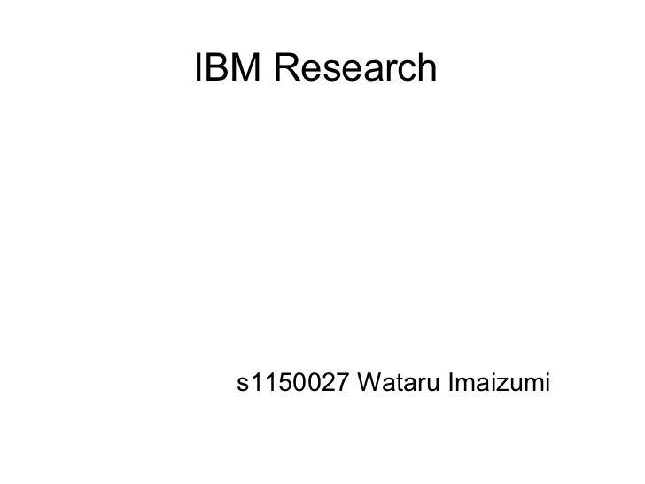 IBM Research  s1150027 Wataru Imaizumi