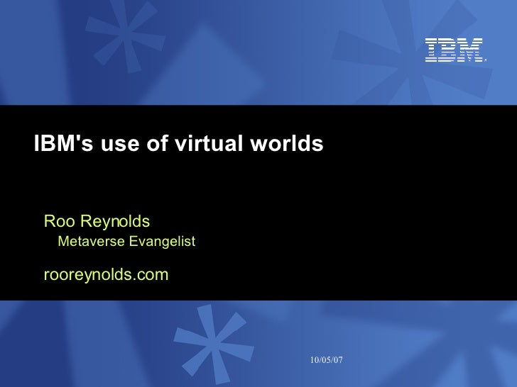 IBM's use of virtual worlds - Roo Reynolds' presentation at Eduserv Foundation Symposium 2007