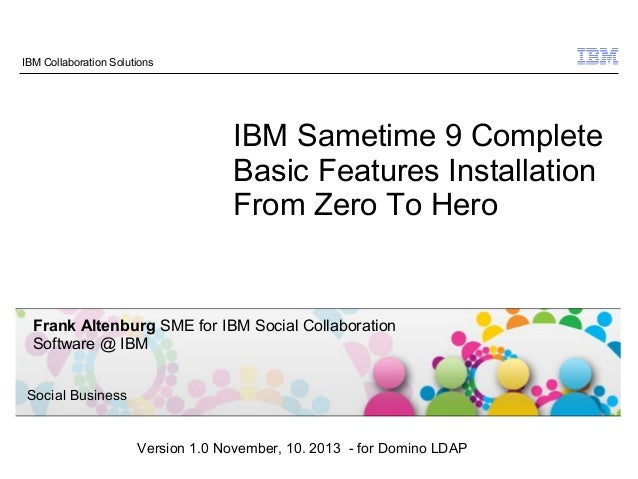 IBM Collaboration Solutions  IBM Sametime 9 Complete Basic Features Installation From Zero To Hero  Frank Altenburg SME fo...