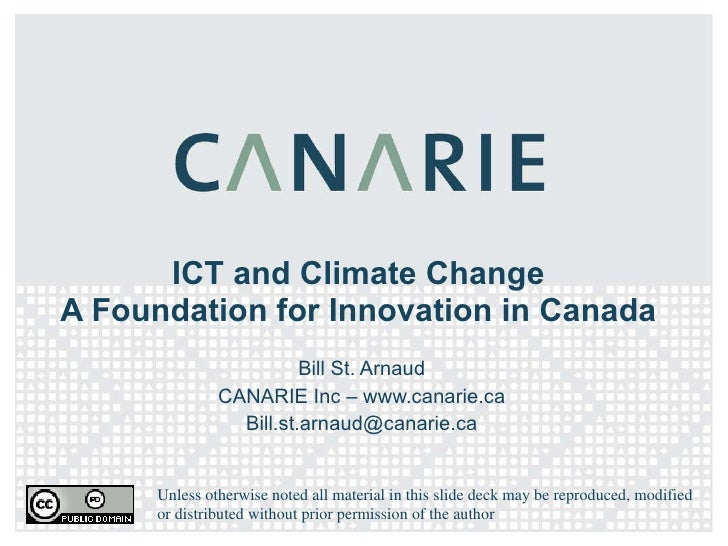 ICT and Climate Change A Foundation for Innovation in Canada Bill St. Arnaud CANARIE Inc – www.canarie.ca [email_address] ...