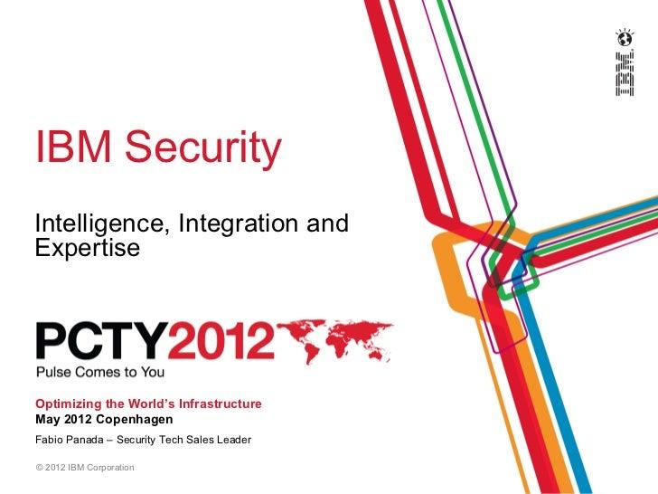 IBM SecurityIntelligence, Integration andExpertiseOptimizing the World's InfrastructureMay 2012 CopenhagenFabio Panada – S...