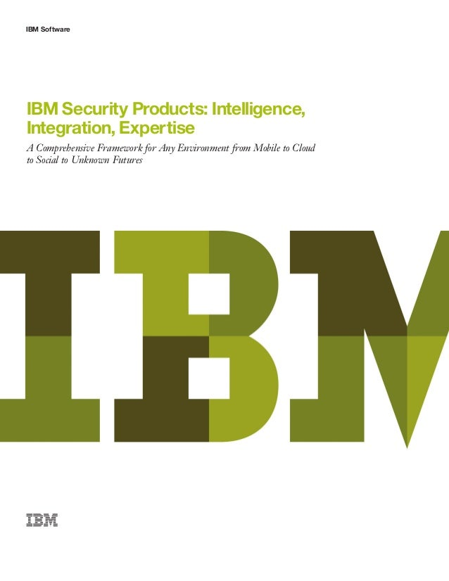 IBM SoftwareIBM Security Products: Intelligence,Integration, ExpertiseA Comprehensive Framework for Any Environment from M...