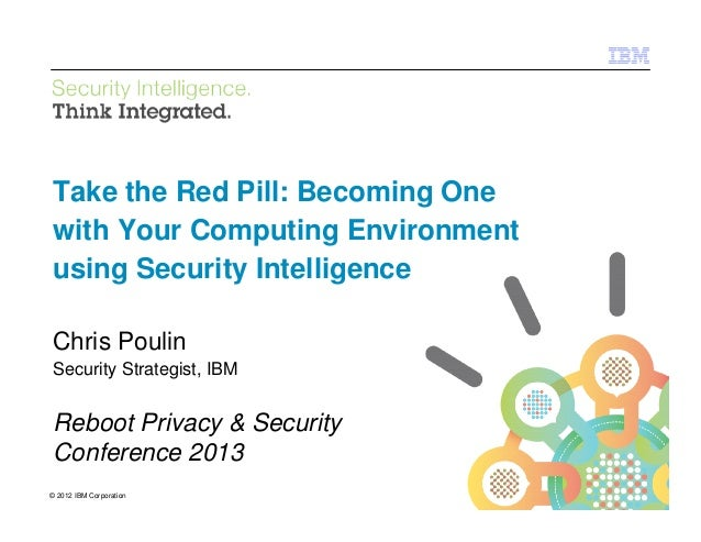 IBM Security SystemsTake the Red Pill: Becoming Onewith Your Computing Environmentusing Security IntelligenceChris PoulinS...
