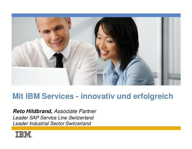 Place photo hereMit IBM Services - innovativ und erfolgreichReto Hildbrand, Associate PartnerLeader SAP Service Line Switz...