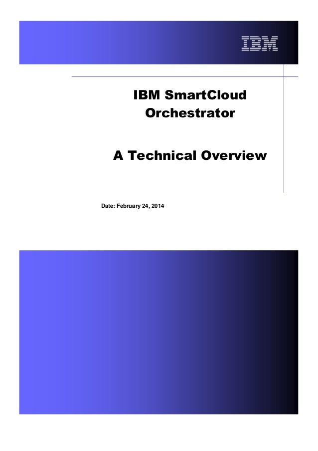 IBM SmartCloud Orchestrator A Technical Overview  Date: February 24, 2014