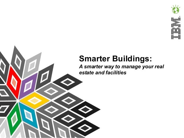 Smarter Buildings: A smarter way to manage your real estate and facilities