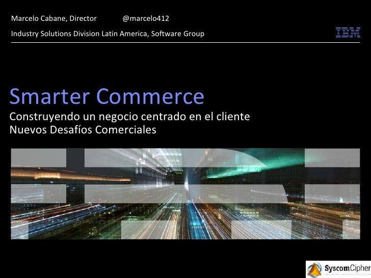 Marcelo Cabane, Director        @marcelo412Industry Solutions Division Latin America, Software GroupSmarter CommerceConstr...