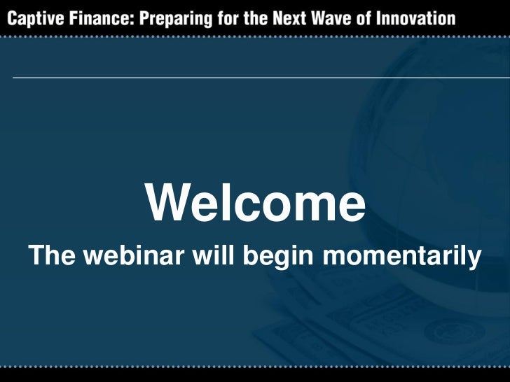 WelcomeThe webinar will begin momentarily
